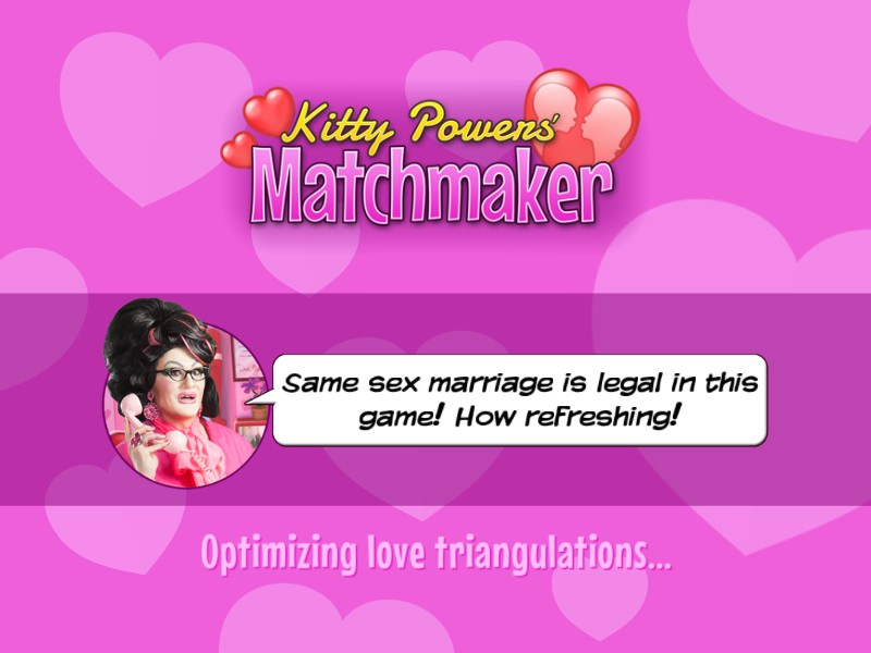 A screen showing the game's logo and a drag queen's face. A dialogue bubble says 'Same sex marriage is legal in this game. How refreshing!' Text below says 'Triangulating love optimizations'.