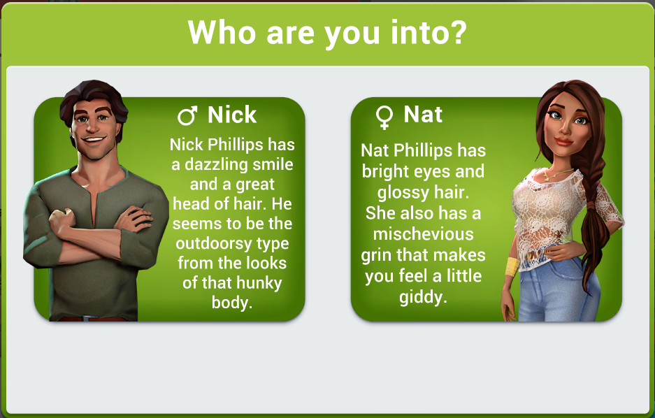 Who are you into?' is emblazoned above a masculine and feminine character. These are described as: 'Nick Phillips has a dazzling smile and a great head of hair. He seems to be the outdoorsy type from the looks of that hunky body' and 'Nat Phillips has bright eyes and glossy hair. She also has a mishchevious grin that makes you feel a little giddy'.