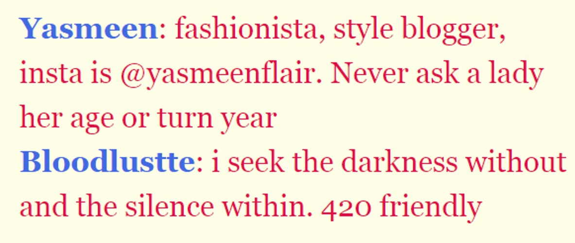 Text reads 'Yasmeen. fashionista, style blogger, insta is at yasmeen flair. Never ask a lady her age or turn year.' and 'Bloodlustte. I seek the darkness without and the silence within. 420 friendly.'.
