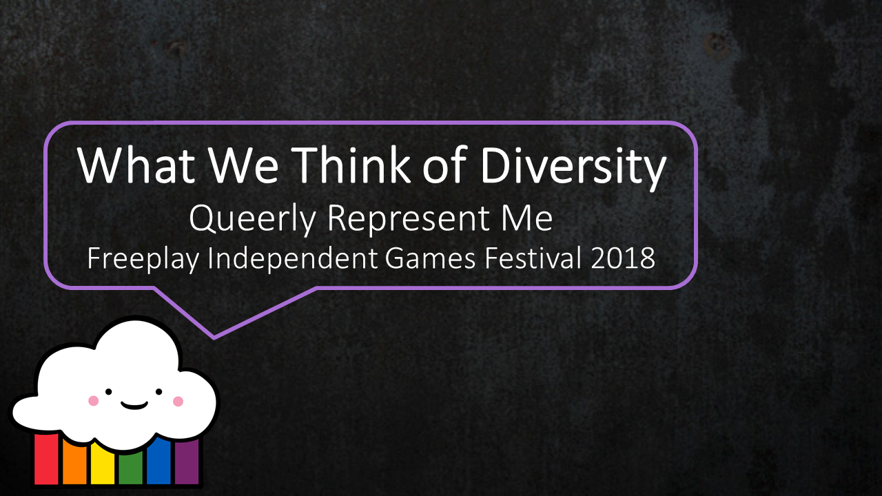 What We Think Of Diversity opening slide. Queerly Represent Me. Freeplay Independent Games Festival 2018.