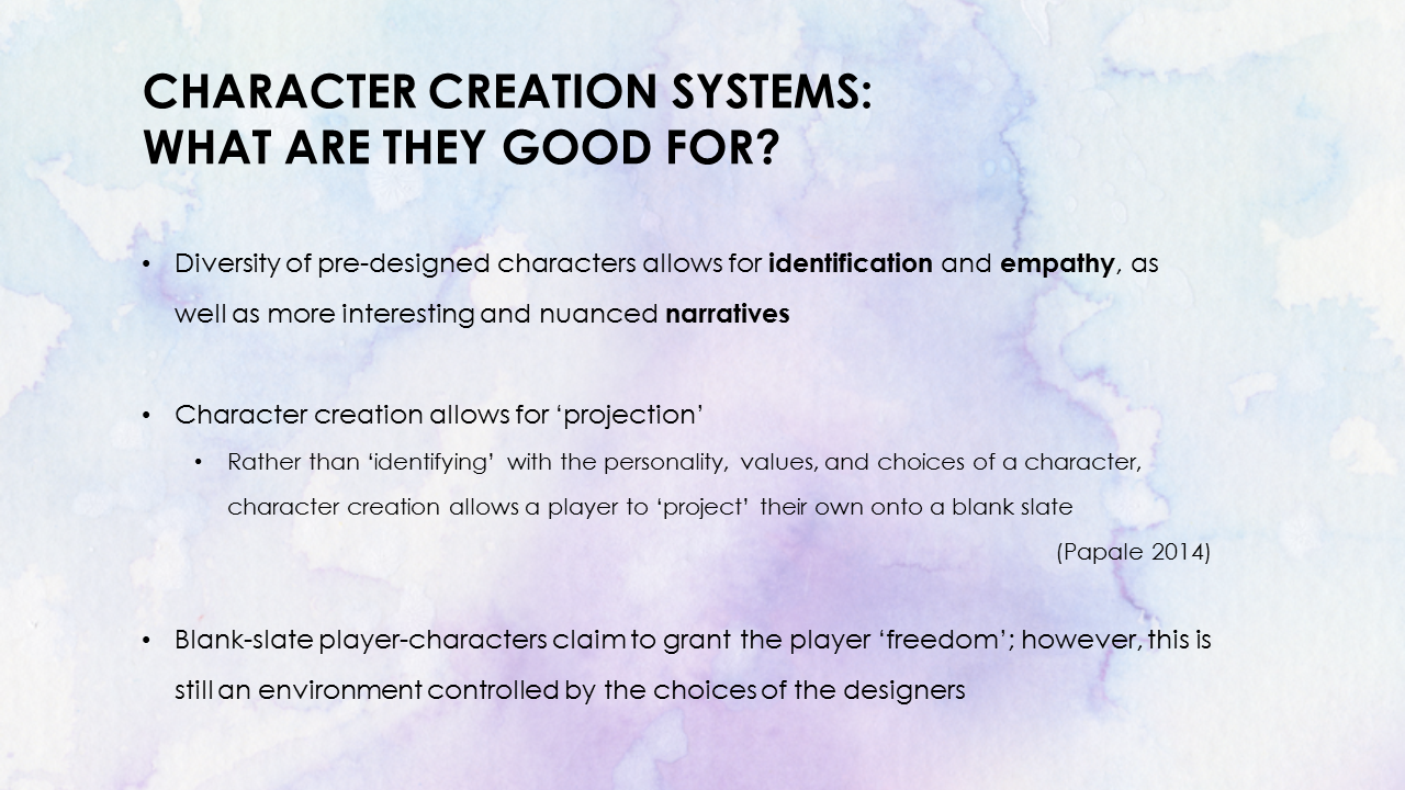 Character Creation Systems: What are they good for? More interesting and nuanced narratives. Claim to grant the player freedom. Environment still controlled by the choices of the designers.