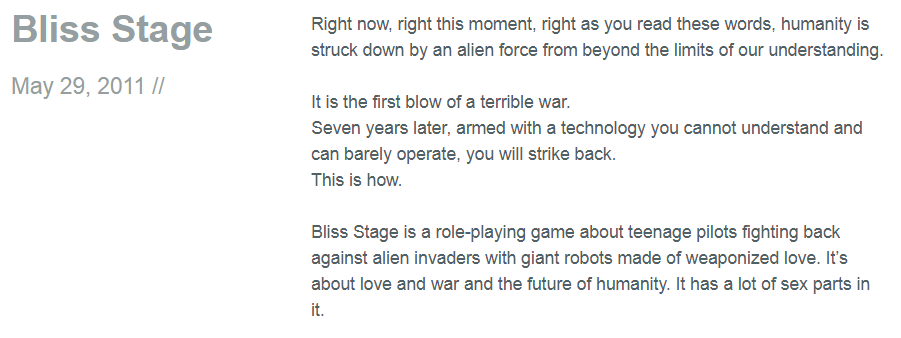 Text-based game reads, 'Right now, right this moment, right as you read these words, humanity is struck down by an alien force from beyond the limits of our understanding. It is the first blow of a terrible war. Seven years later, armed with a technology you cannot understand and can barely operate, you will strike back. This is how. Bliss Stage is a role-playing game about teenage pilots fighting back against alien invaders with giant robots made of weaponized love. It's about love and war and the future of humanity. It has a lot of sex parts in it.'