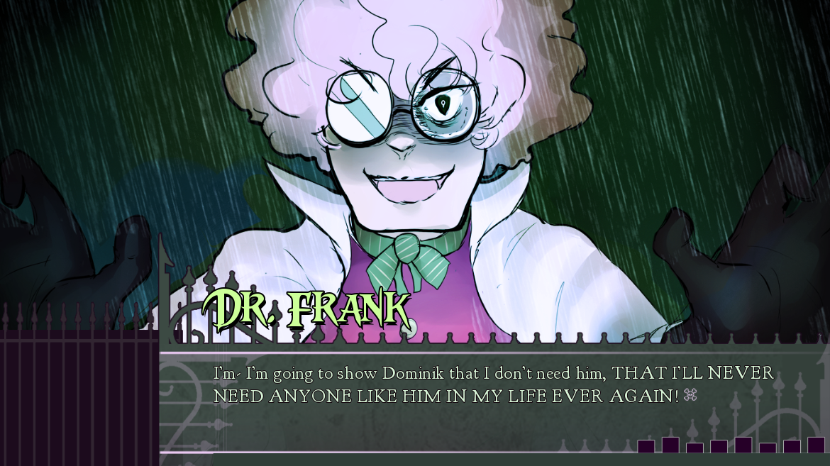 A gender ambiguous scientist looks at the camera with a dialogue overlay, which reads, 'Dr Frank: I'm going to show Dominik that I don't need him. That I'll never need anyone like him in my life ever again!'