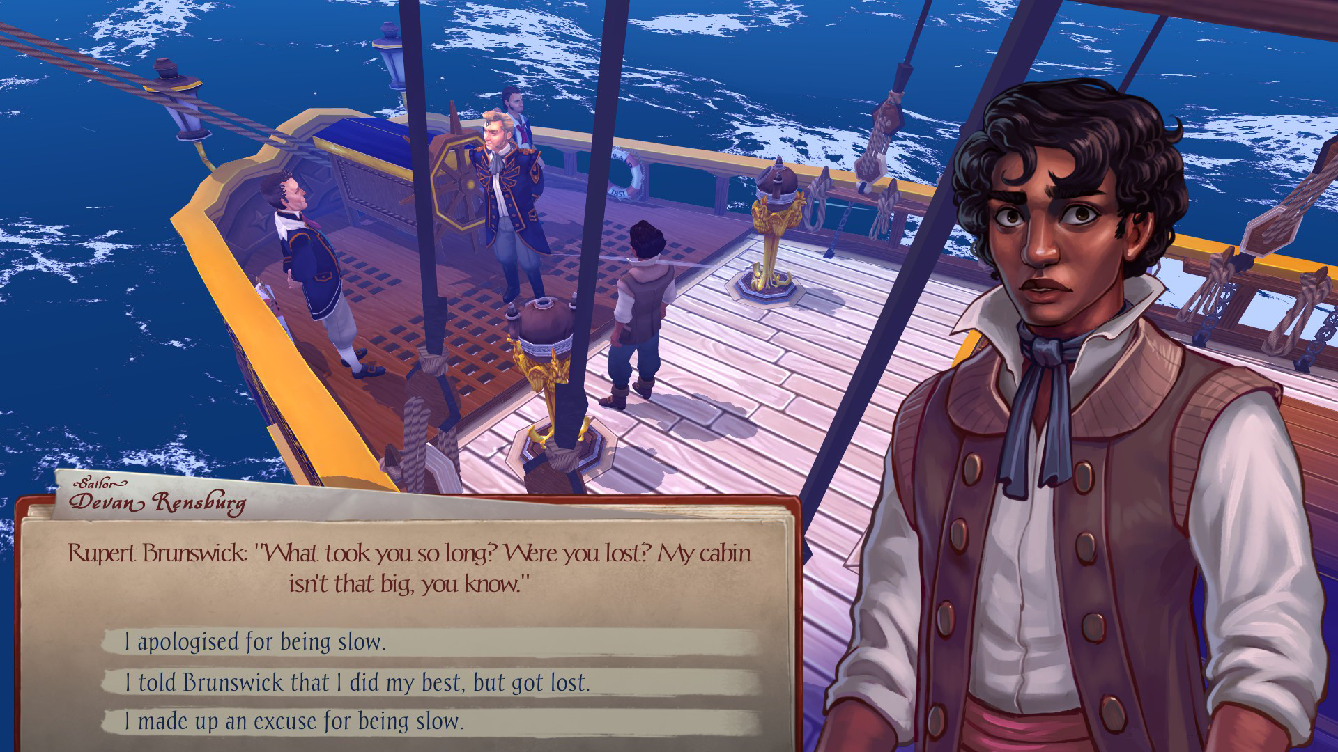 Several masc looking people standing on a sailing ship. Dialogue reads 'Rupert Brunswick. What took you so long? Were you lost? My cabin isn't that big, you know.' and 'I apologise for being slow. I told Brunswick I did my best, but got lost. I made up an excuse for being slow.'.