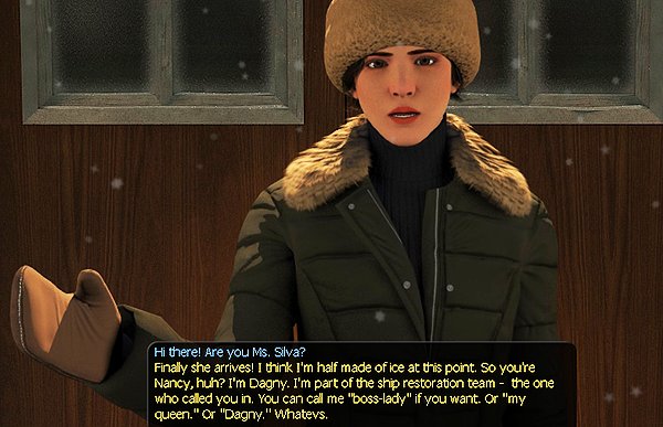 Femme looking person wearing warm snow clothes standing in front of a house. Dialogue reads 'Hi there! Are you Ms Silva?' and then reads 'Finally she arrives! I think I'm half made of ice at this point. So you're Nancy, huh? I'm Dagny. I'm part of the ship restoration team - the one who called you in. You can call me 'boss-lady' if you want. Or 'my Queen'. Or 'Dagny'. Whatevs.'