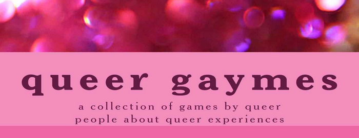 The words, 'queer gaymes: a collection of games by queer people about queer experiences'.